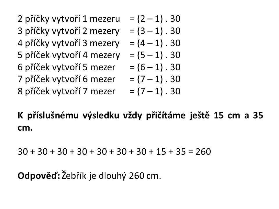 2 příčky vytvoří 1 mezeru = (2 – 1). 30 3 příčky vytvoří 2 mezery = (3 – 1). 30 4 příčky vytvoří 3 mezery = (4 – 1). 30 5 příček vytvoří 4 mezery = (5