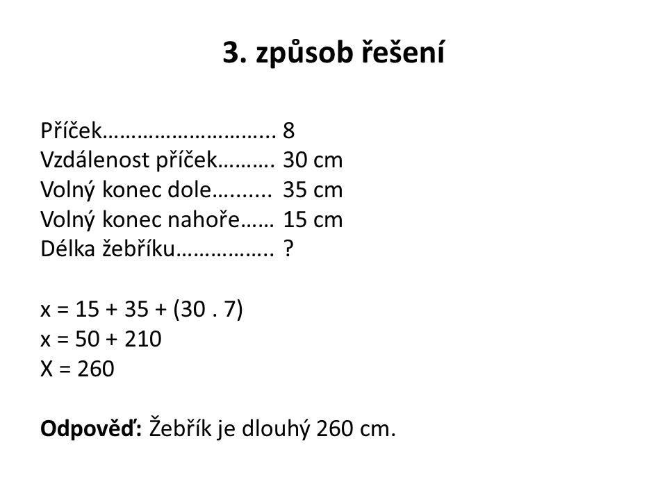 3. způsob řešení Příček………………………...8 Vzdálenost příček……….30 cm Volný konec dole….......35 cm Volný konec nahoře……15 cm Délka žebříku……………..? x = 15 +