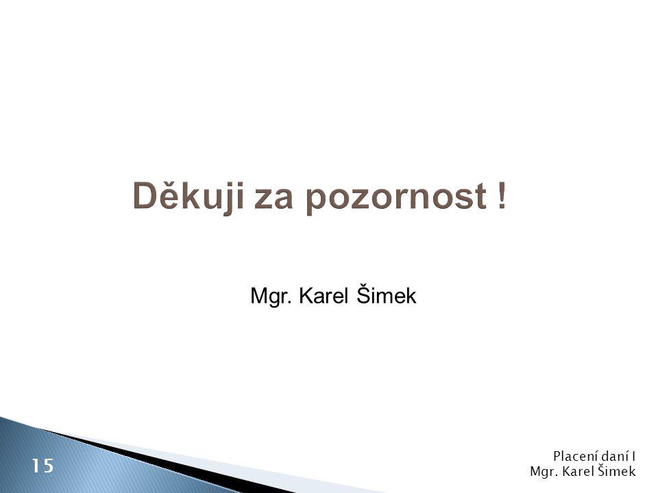 Placení daní I Mgr. Karel Šimek 15 Mgr. Karel Šimek