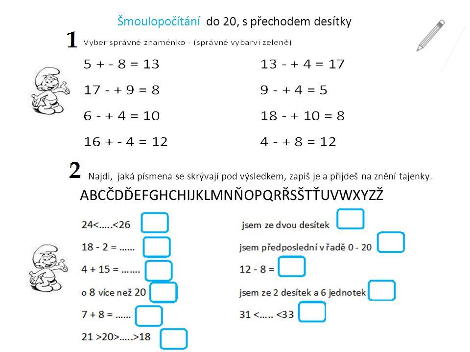 Šmoulopočítání do 20, s přechodem desítky ABCČDĎEFGHCHIJKLMNŇOPQRŘSŠTŤUVWXYZŽ Najdi, jaká písmena se skrývají pod výsledkem, zapiš je a přijdeš na znění tajenky.