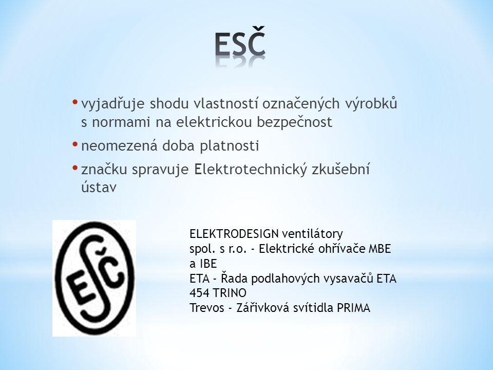 • vyjadřuje shodu vlastností označených výrobků s normami na elektrickou bezpečnost • neomezená doba platnosti • značku spravuje Elektrotechnický zkušební ústav ELEKTRODESIGN ventilátory spol.