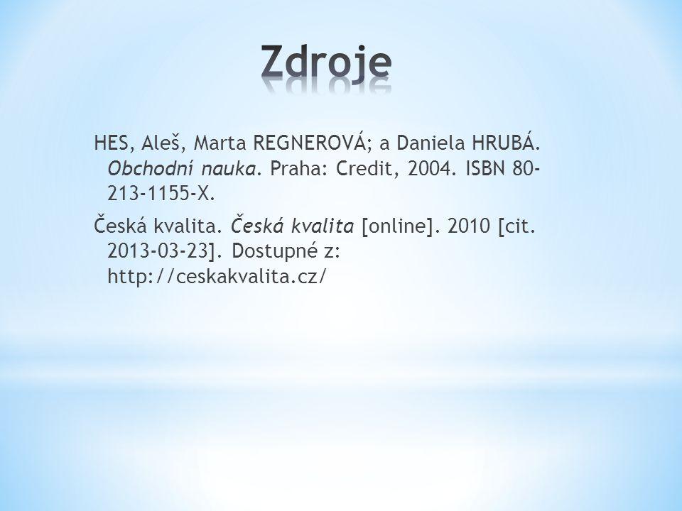 HES, Aleš, Marta REGNEROVÁ; a Daniela HRUBÁ. Obchodní nauka. Praha: Credit, 2004. ISBN 80- 213-1155-X. Česká kvalita. Česká kvalita [online]. 2010 [ci