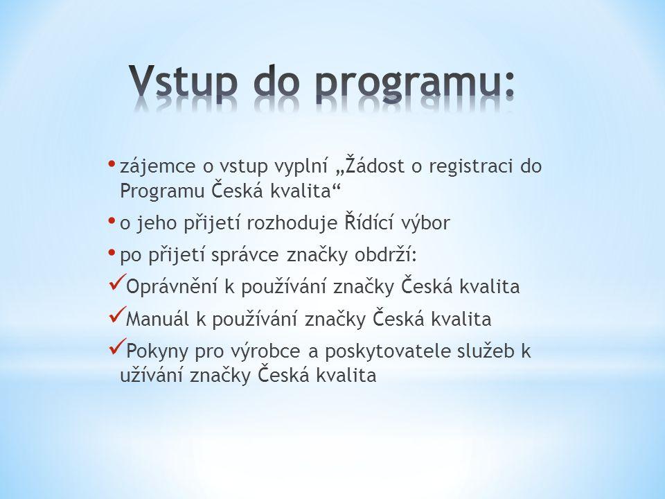 """• zájemce o vstup vyplní """"Žádost o registraci do Programu Česká kvalita"""" • o jeho přijetí rozhoduje Řídící výbor • po přijetí správce značky obdrží: """