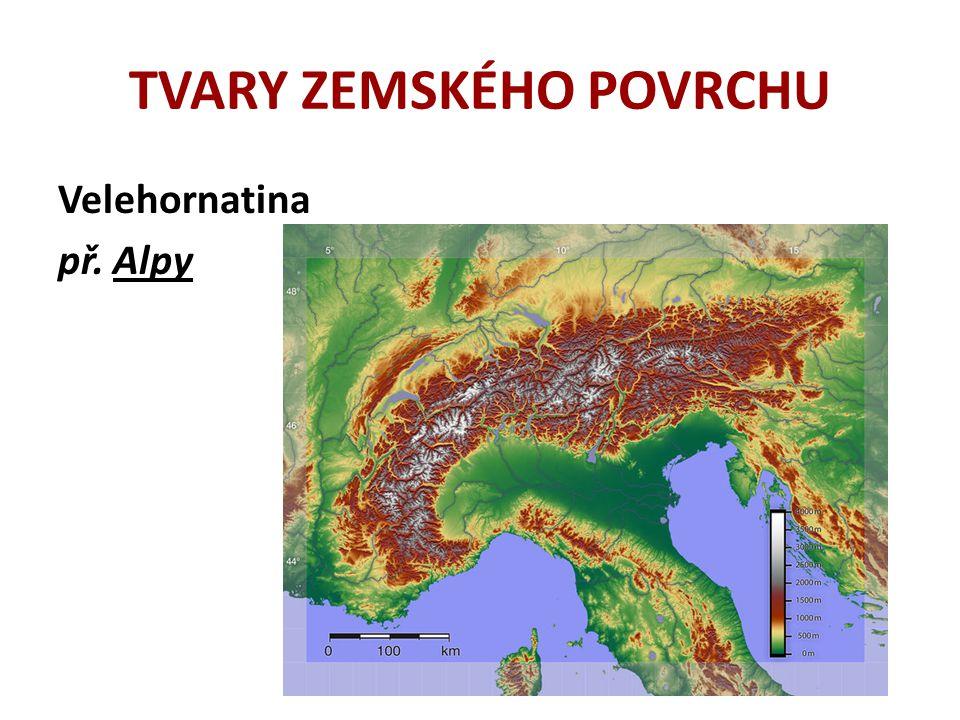 TVARY ZEMSKÉHO POVRCHU Velehornatina př. Alpy