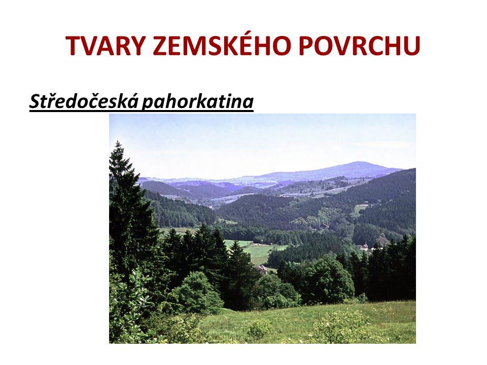 TVARY ZEMSKÉHO POVRCHU c) vrchovina – krajina vrchů a údolí, výškový rozdíly mezi údolími a vrcholky je do 300 m.