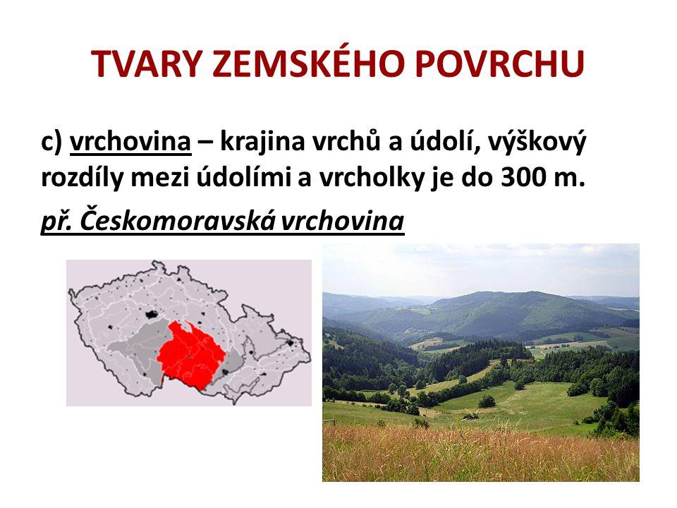 TVARY ZEMSKÉHO POVRCHU d) hornatina – krajina příkrých svahů, hlubokých údolí, výškový rozdíl mezi dny údolí a vrcholky hor do 600 m.