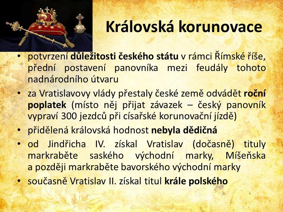 Královská korunovace • potvrzení důležitosti českého státu v rámci Římské říše, přední postavení panovníka mezi feudály tohoto nadnárodního útvaru • z