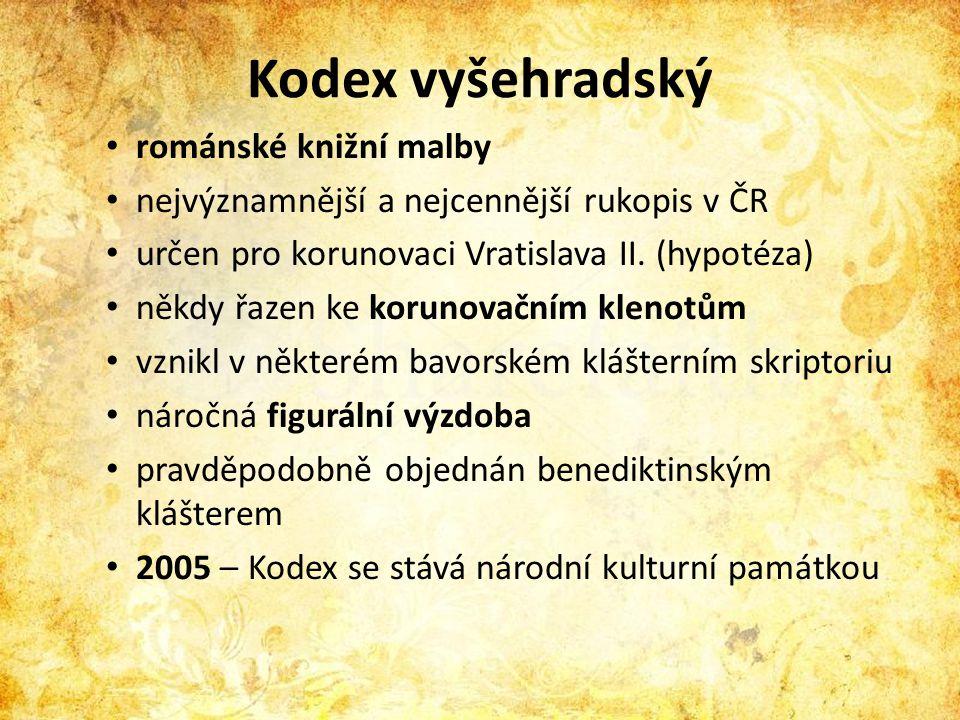 Kodex vyšehradský • románské knižní malby • nejvýznamnější a nejcennější rukopis v ČR • určen pro korunovaci Vratislava II. (hypotéza) • někdy řazen k