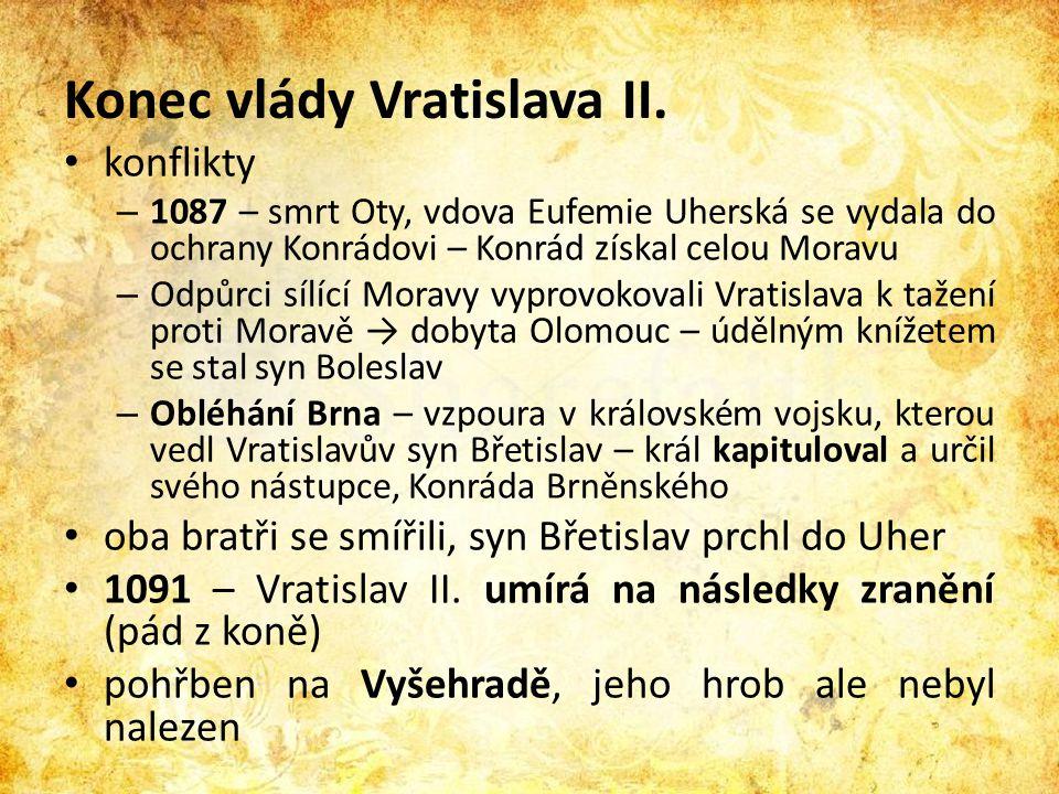 Konec vlády Vratislava II. • konflikty – 1087 – smrt Oty, vdova Eufemie Uherská se vydala do ochrany Konrádovi – Konrád získal celou Moravu – Odpůrci