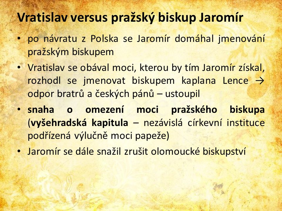 Vratislav versus pražský biskup Jaromír • po návratu z Polska se Jaromír domáhal jmenování pražským biskupem • Vratislav se obával moci, kterou by tím