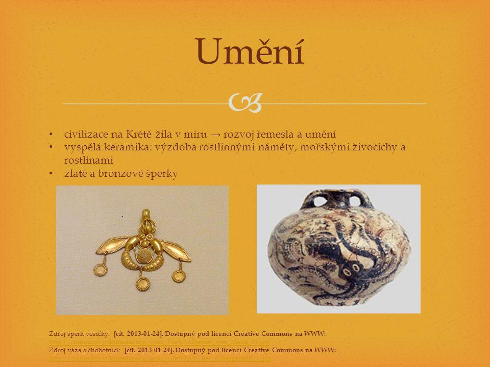  Umění • civilizace na Krétě žila v míru → rozvoj řemesla a umění • vyspělá keramika: výzdoba rostlinnými náměty, mořskými živočichy a rostlinami • zlaté a bronzové šperky Zdroj šperk vosičky: [cit.