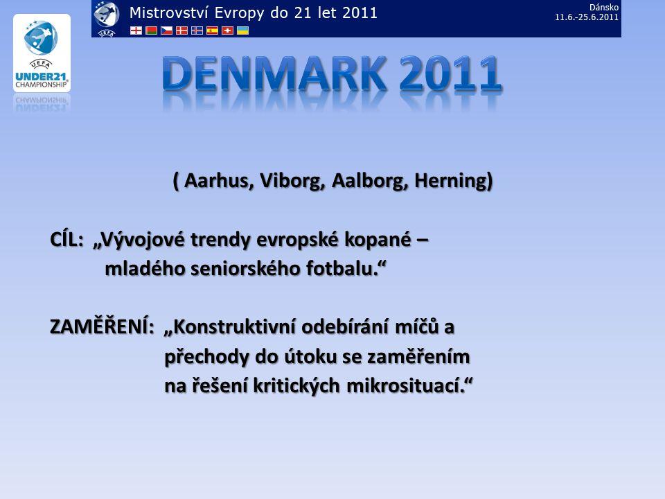 """( Aarhus, Viborg, Aalborg, Herning) CÍL: """"Vývojové trendy evropské kopané – mladého seniorského fotbalu."""" mladého seniorského fotbalu."""" ZAMĚŘENÍ: """"Kon"""