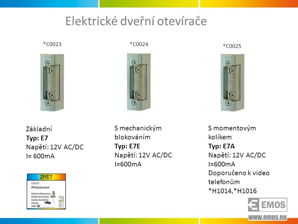 Elektrické dveřní otevírače *C0023*C0024 *C0025 Základní Typ: E7 Napětí: 12V AC/DC I= 600mA S mechanickým blokováním Typ: E7E Napětí: 12V AC/DC I=600mA S momentovým kolíkem Typ: E7A Napětí: 12V AC/DC I=600mA Doporučeno k video telefonům *H1014,*H1016