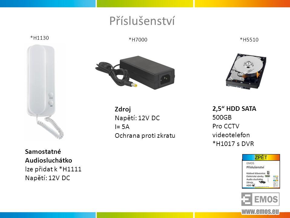 Příslušenství Samostatné Audiosluchátko lze přidat k *H1111 Napětí: 12V DC Zdroj Napětí: 12V DC I= 5A Ochrana proti zkratu 2,5 HDD SATA 500GB Pro CCTV videotelefon *H1017 s DVR *H1130 *H7000*H5510