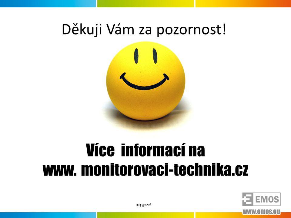 Více informací na www. monitorovaci-technika.cz Děkuji Vám za pozornost! ©ig@nԑkᴿ