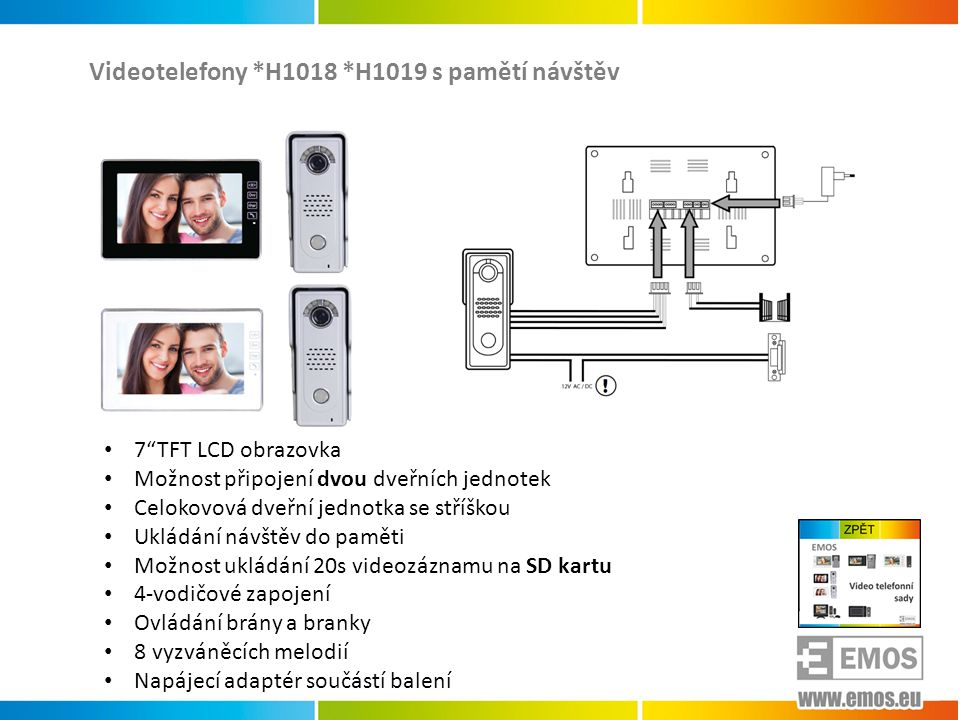 """Videotelefony *H1018 *H1019 s pamětí návštěv • 7""""TFT LCD obrazovka • Možnost připojení dvou dveřních jednotek • Celokovová dveřní jednotka se stříškou"""