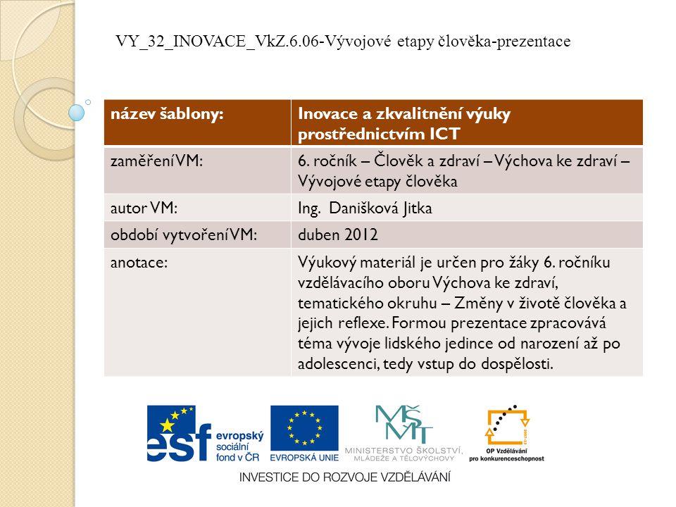 název šablony:Inovace a zkvalitnění výuky prostřednictvím ICT zaměření VM:6. ročník – Člověk a zdraví – Výchova ke zdraví – Vývojové etapy člověka aut