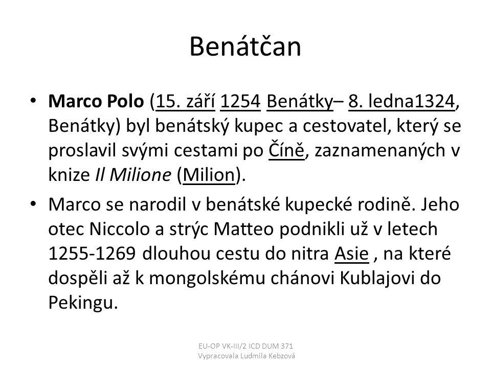 Benátčan • Marco Polo (15. září 1254 Benátky– 8. ledna1324, Benátky) byl benátský kupec a cestovatel, který se proslavil svými cestami po Číně, zaznam