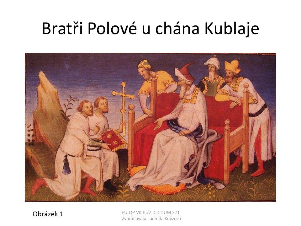 Bratři Polové u chána Kublaje Obrázek 1 EU-OP VK-III/2 ICD DUM 371 Vypracovala Ludmila Kebzová