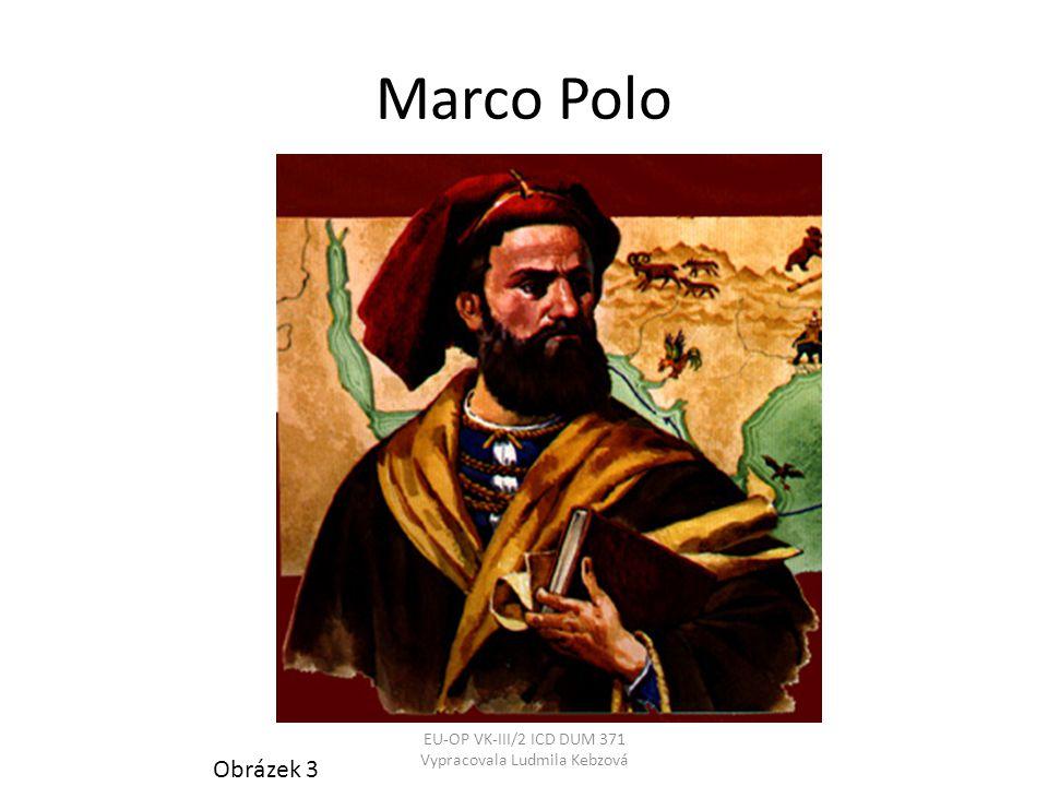 Marco Polo Obrázek 3 EU-OP VK-III/2 ICD DUM 371 Vypracovala Ludmila Kebzová