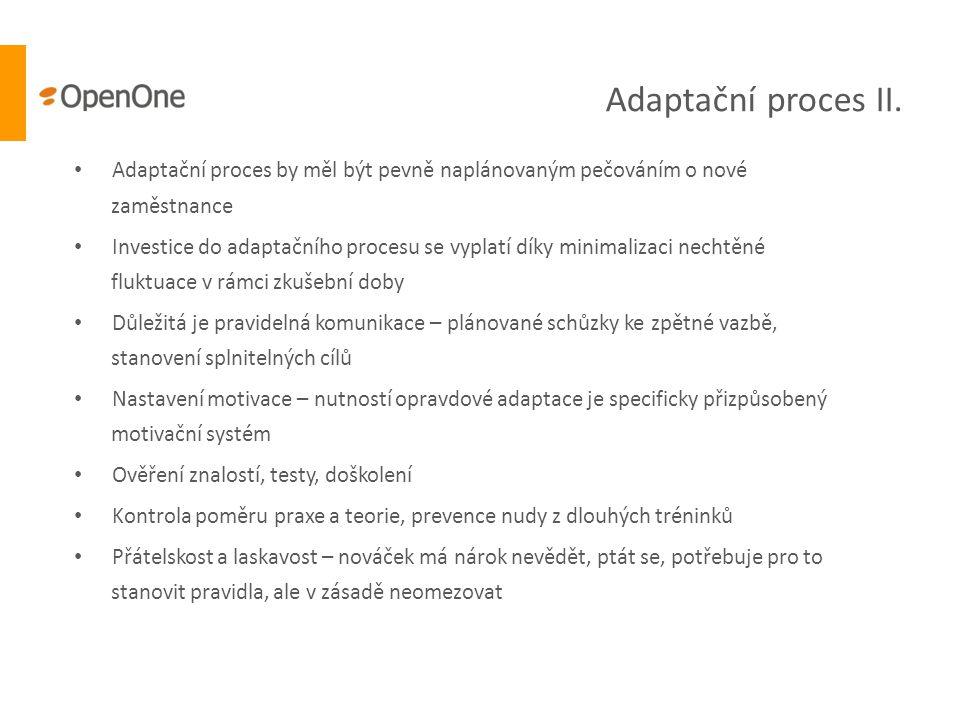 Adaptační proces II. • Adaptační proces by měl být pevně naplánovaným pečováním o nové zaměstnance • Investice do adaptačního procesu se vyplatí díky