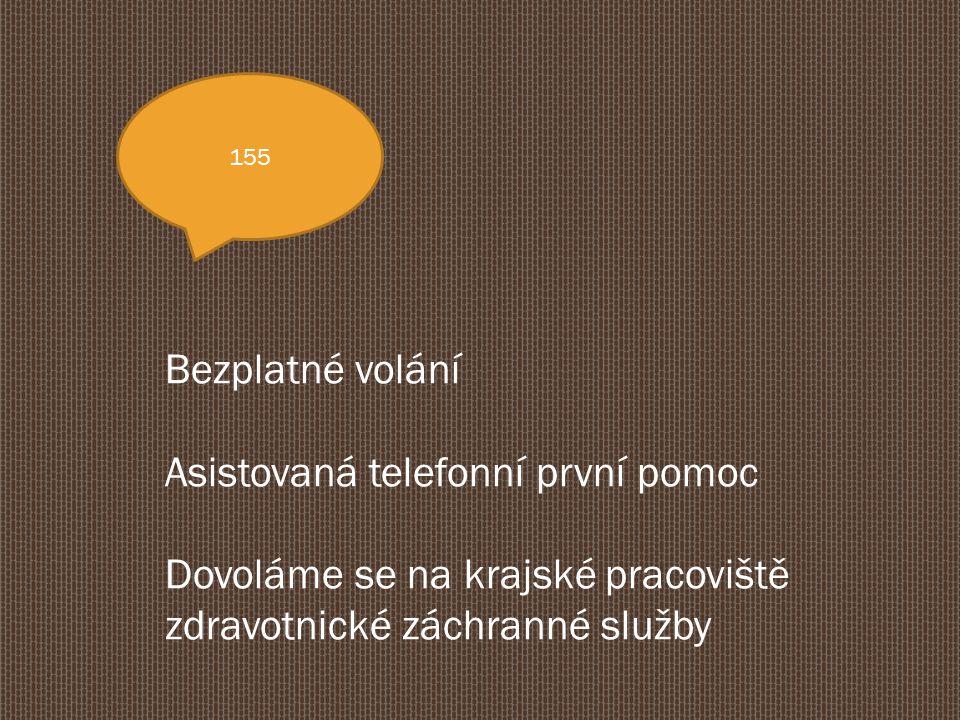 155 Bezplatné volání Asistovaná telefonní první pomoc Dovoláme se na krajské pracoviště zdravotnické záchranné služby