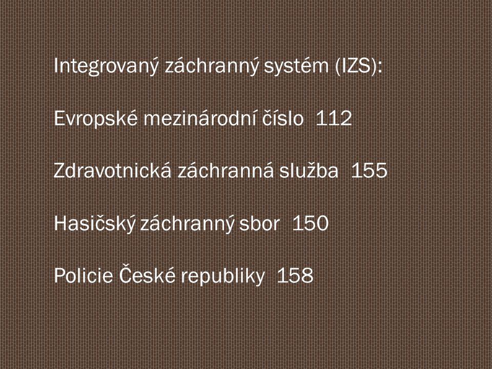 Integrovaný záchranný systém (IZS): Evropské mezinárodní číslo 112 Zdravotnická záchranná služba 155 Hasičský záchranný sbor 150 Policie České republiky 158