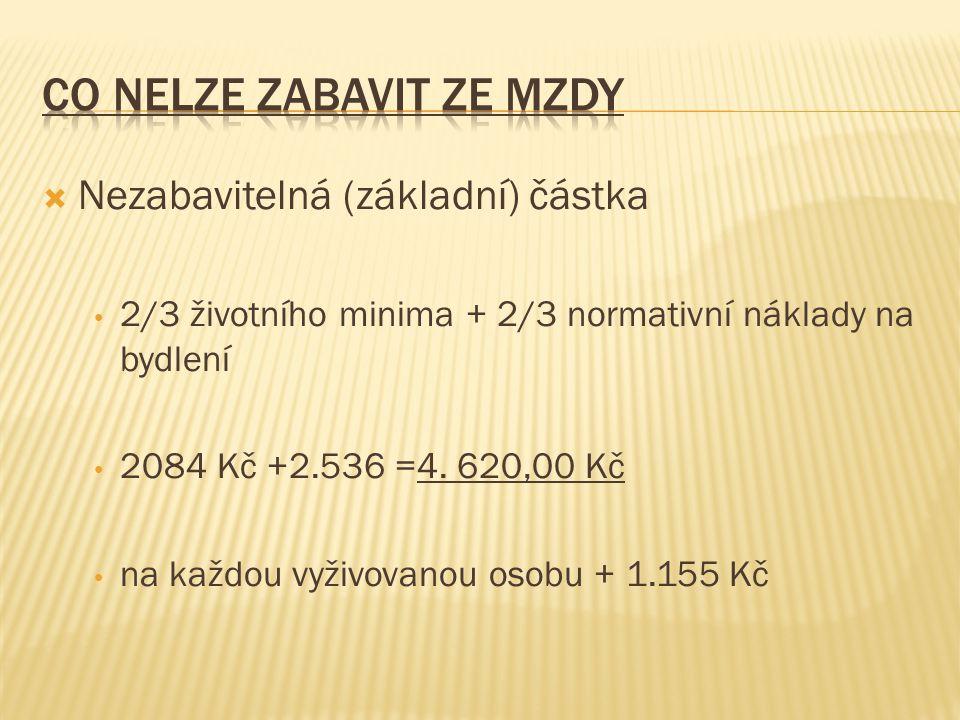  Nezabavitelná (základní) částka • 2/3 životního minima + 2/3 normativní náklady na bydlení • 2084 Kč +2.536 =4.