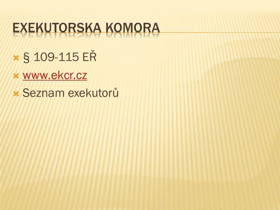  § 109-115 EŘ  www.ekcr.cz www.ekcr.cz  Seznam exekutorů