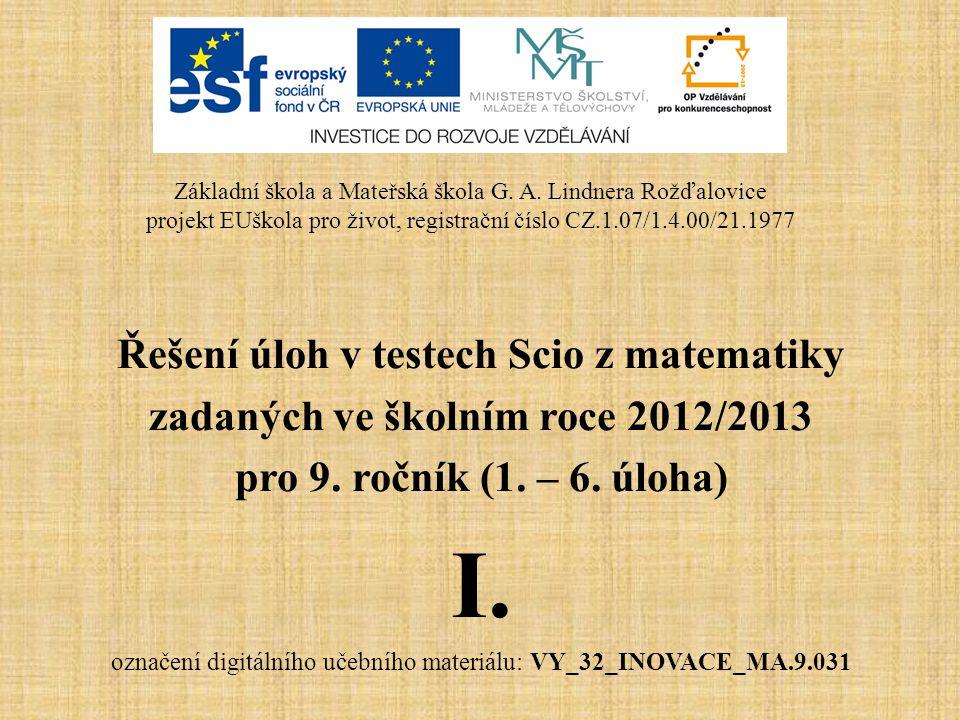 Řešení úloh v testech Scio z matematiky zadaných ve školním roce 2012/2013 pro 9. ročník (1. – 6. úloha) I. označení digitálního učebního materiálu: V