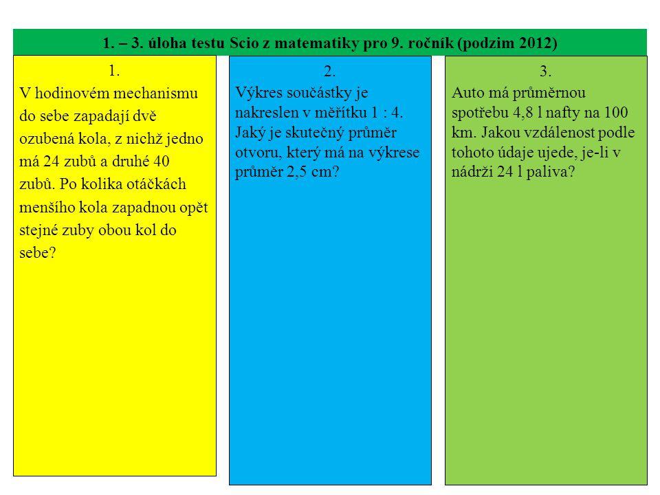 1. – 3. úloha testu Scio z matematiky pro 9. ročník (podzim 2012) 1. V hodinovém mechanismu do sebe zapadají dvě ozubená kola, z nichž jedno má 24 zub