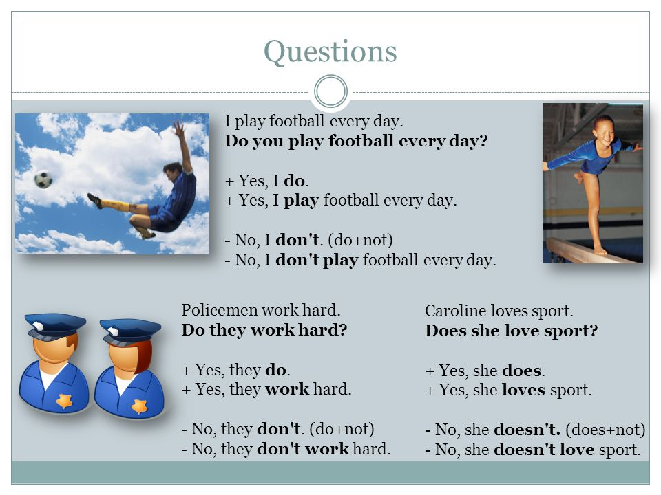 Questions I play football every day. Do you play football every day.