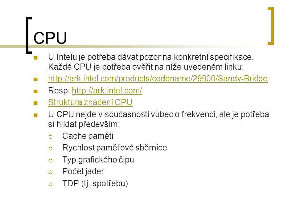 CPU  U Intelu je potřeba dávat pozor na konkrétní specifikace. Každé CPU je potřeba ověřit na níže uvedeném linku:  http://ark.intel.com/products/co