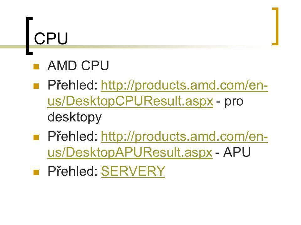 CPU  AMD CPU  Přehled: http://products.amd.com/en- us/DesktopCPUResult.aspx - pro desktopyhttp://products.amd.com/en- us/DesktopCPUResult.aspx  Pře