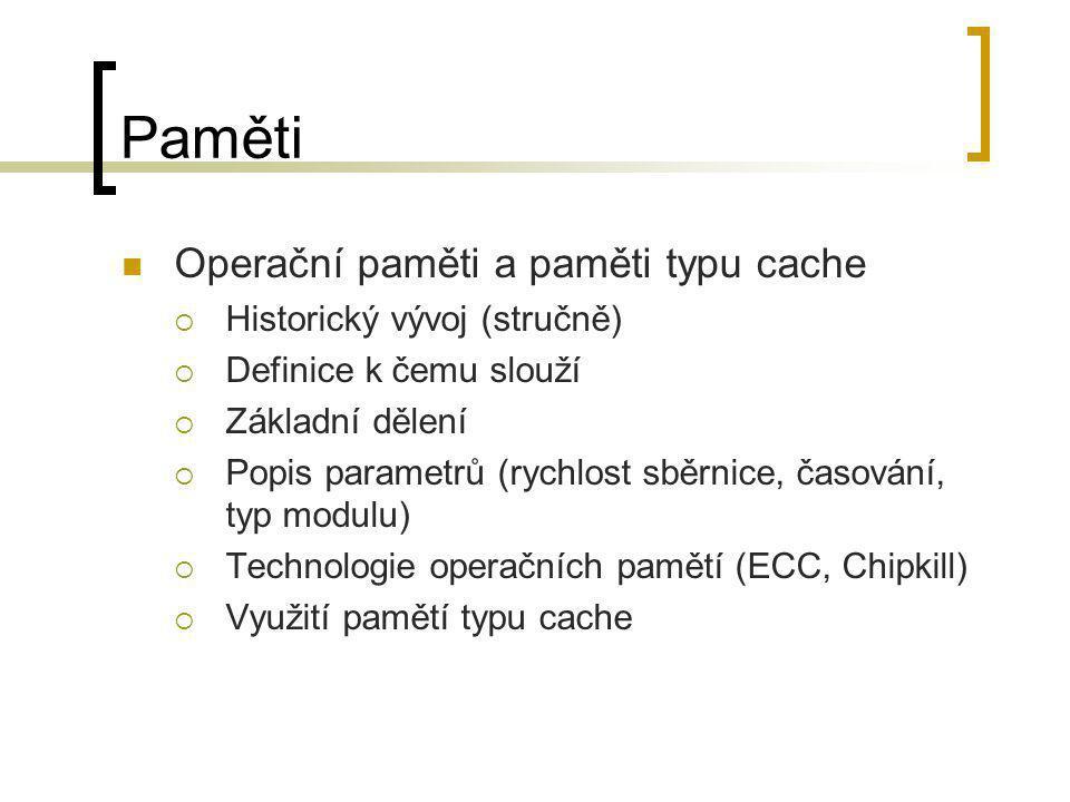 Paměti  Operační paměti a paměti typu cache  Historický vývoj (stručně)  Definice k čemu slouží  Základní dělení  Popis parametrů (rychlost sběrn