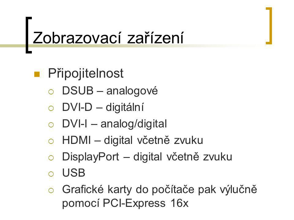 Zobrazovací zařízení  Připojitelnost  DSUB – analogové  DVI-D – digitální  DVI-I – analog/digital  HDMI – digital včetně zvuku  DisplayPort – di