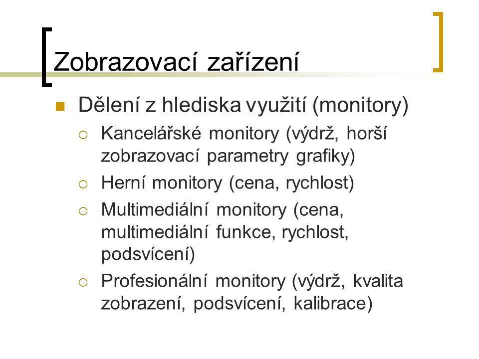Zobrazovací zařízení  Dělení z hlediska využití (monitory)  Kancelářské monitory (výdrž, horší zobrazovací parametry grafiky)  Herní monitory (cena