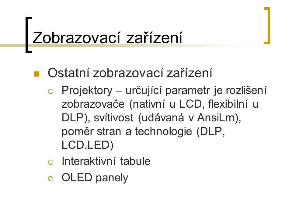 Zobrazovací zařízení  Ostatní zobrazovací zařízení  Projektory – určující parametr je rozlišení zobrazovače (nativní u LCD, flexibilní u DLP), svíti