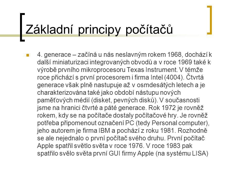 Základní principy počítačů  4. generace – začíná u nás neslavným rokem 1968, dochází k další miniaturizaci integrovaných obvodů a v roce 1969 také k