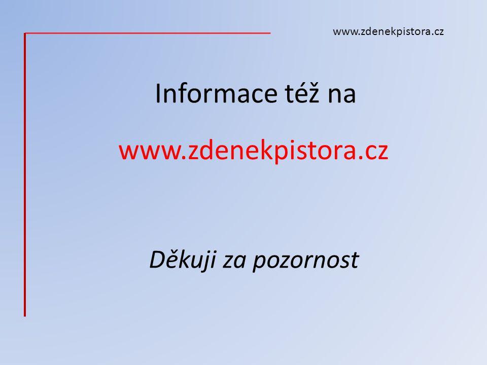 Informace též na www.zdenekpistora.cz Děkuji za pozornost