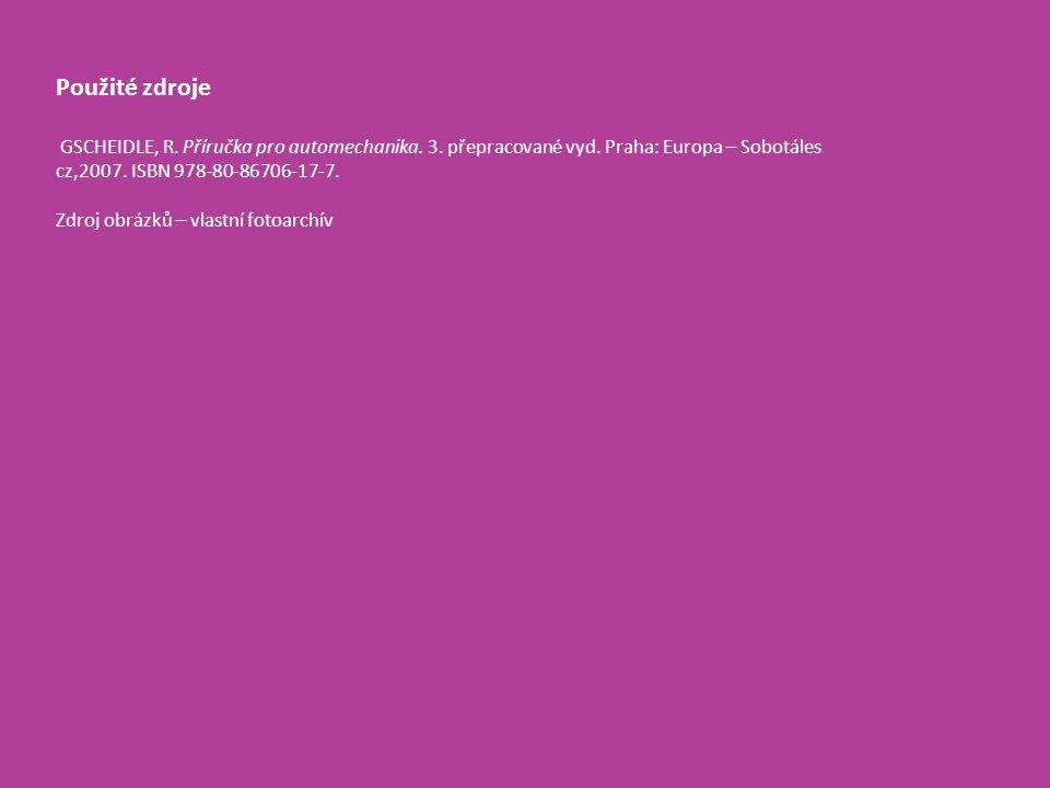 Použité zdroje GSCHEIDLE, R. Příručka pro automechanika. 3. přepracované vyd. Praha: Europa – Sobotáles cz,2007. ISBN 978-80-86706-17-7. Zdroj obrázků