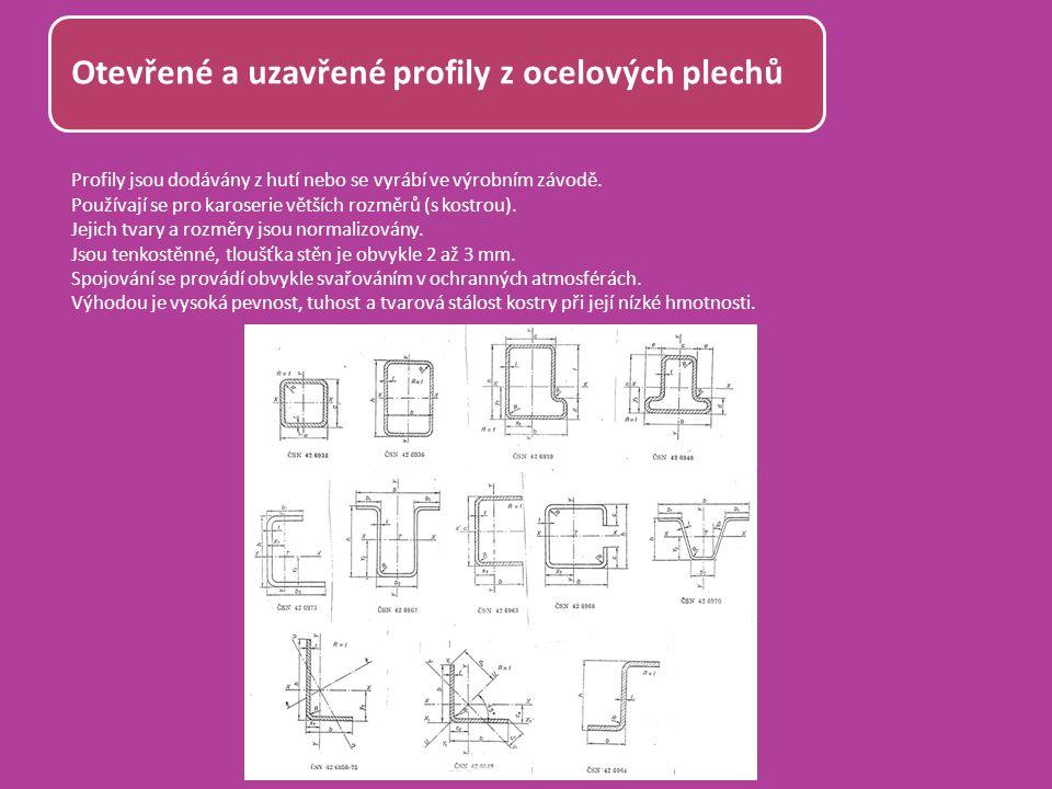 Otevřené a uzavřené profily z ocelových plechů Profily jsou dodávány z hutí nebo se vyrábí ve výrobním závodě. Používají se pro karoserie větších rozm