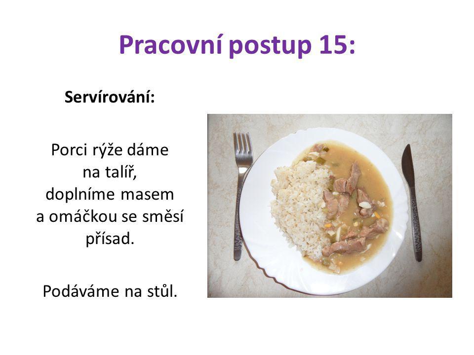 Pracovní postup 15: Servírování: Porci rýže dáme na talíř, doplníme masem a omáčkou se směsí přísad. Podáváme na stůl.