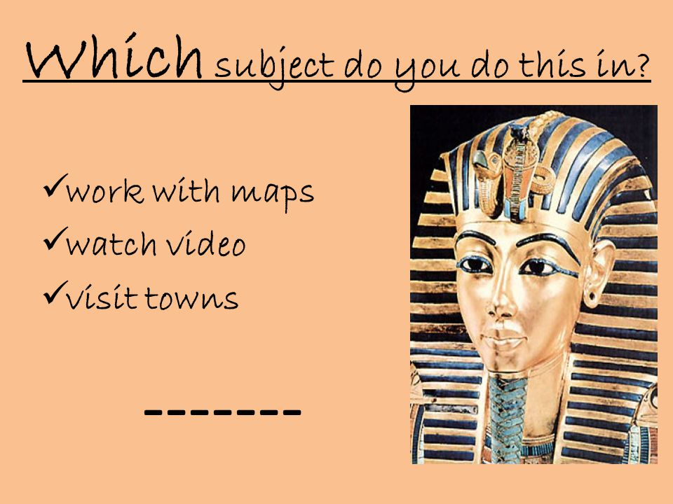 Which subject do you do this in  work with maps  watch video  visit towns -------