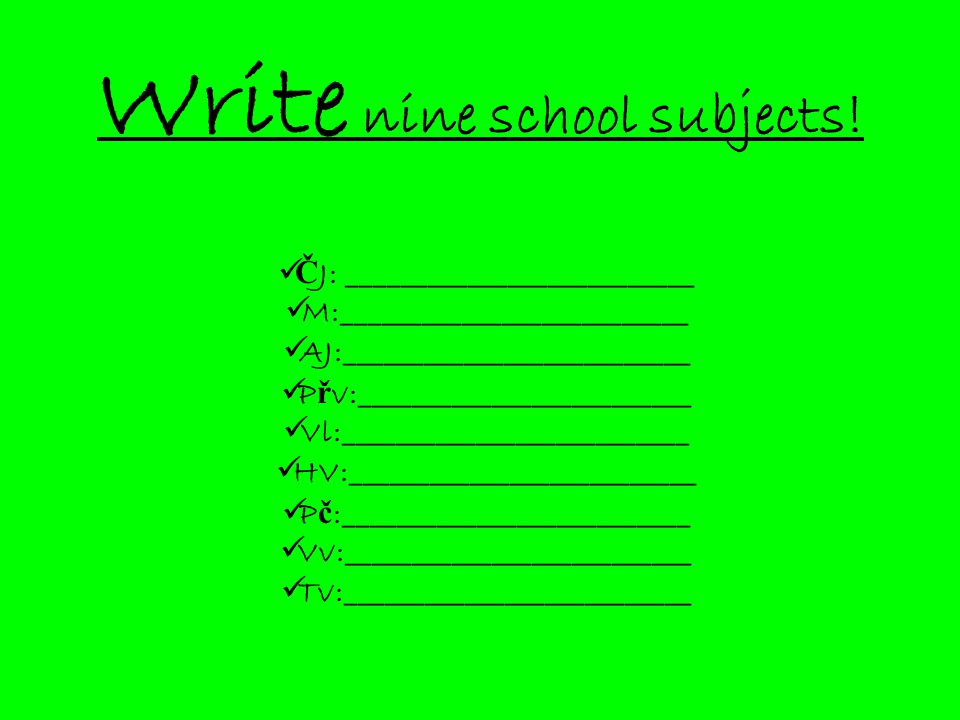 Write nine school subjects .