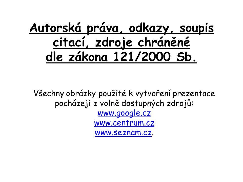 Autorská práva, odkazy, soupis citací, zdroje chráněné dle zákona 121/2000 Sb. Všechny obrázky použité k vytvoření prezentace pocházejí z volně dostup