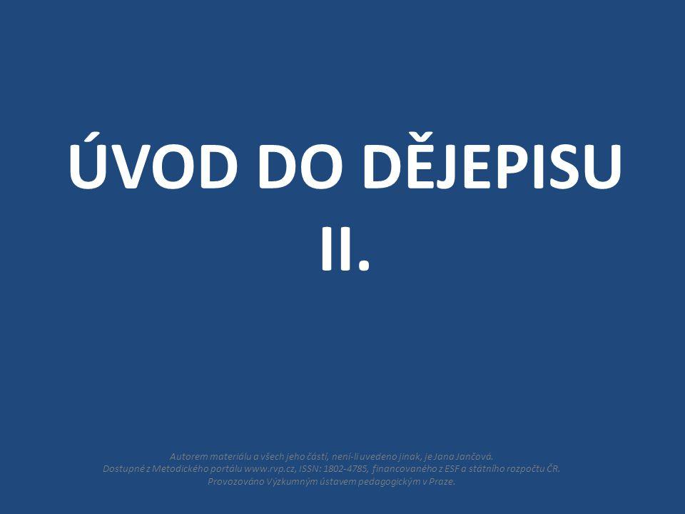 ÚVOD DO DĚJEPISU II. Autorem materiálu a všech jeho částí, není-li uvedeno jinak, je Jana Jančová.