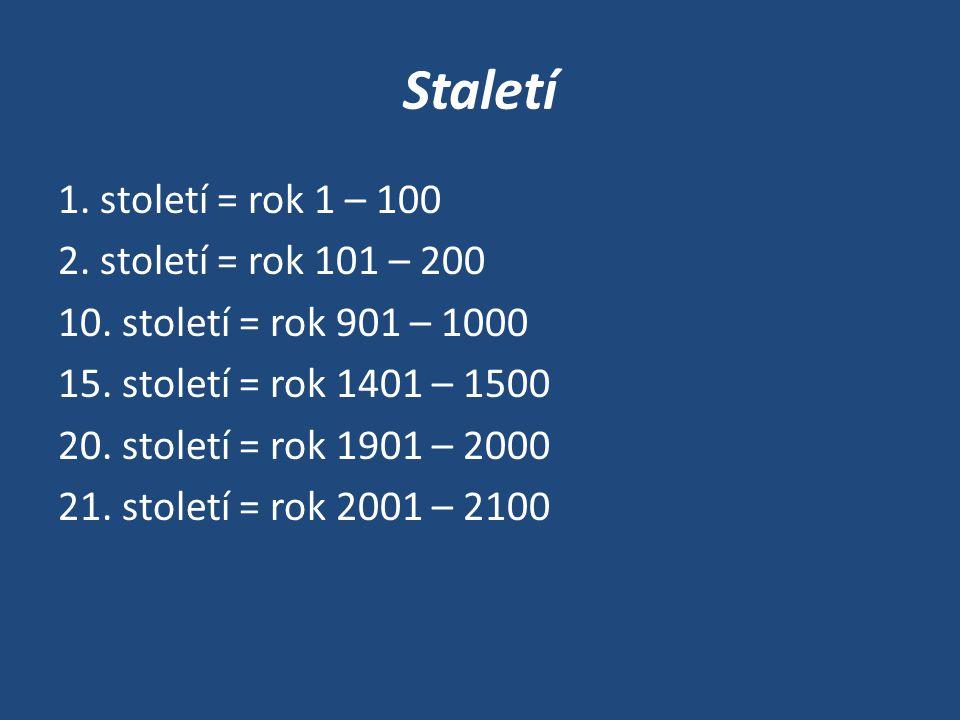Staletí 1. století = rok 1 – 100 2. století = rok 101 – 200 10.