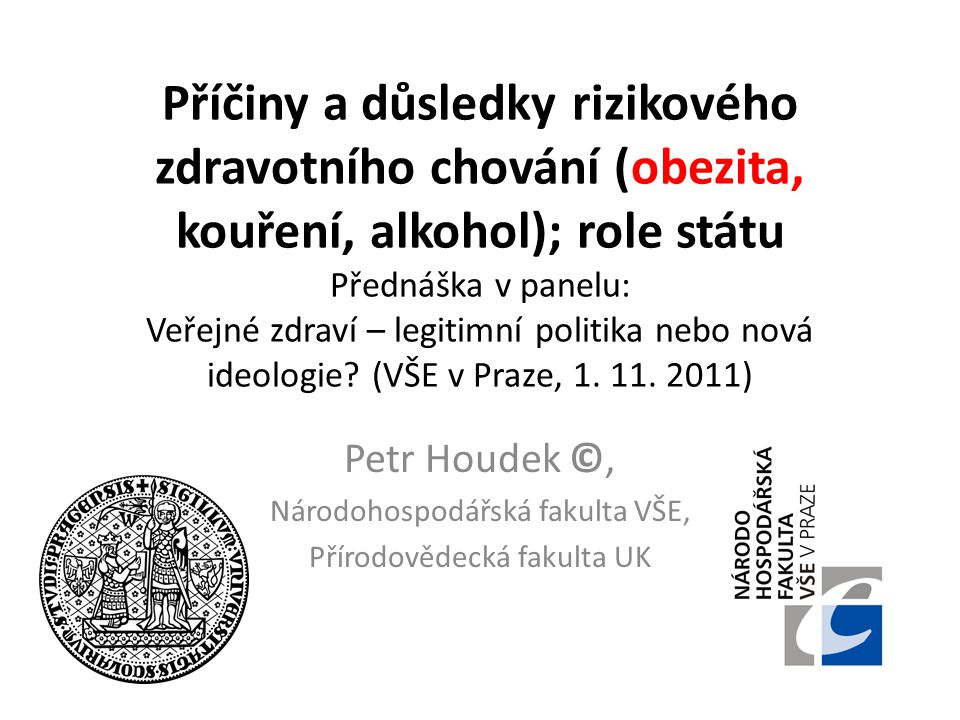 Příčiny a důsledky rizikového zdravotního chování (obezita, kouření, alkohol); role státu Přednáška v panelu: Veřejné zdraví – legitimní politika nebo