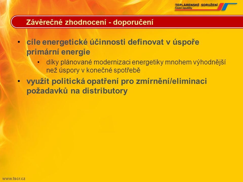 www.tscr.cz •pro státy nezávazné cíle energetické účinnosti •základní podpora vysokoúčinné KVET zachována •problematická aplikace ustanovení o podpoře rozvoje KVET •směrnice o energetické účinnosti ponechává mnoho rozhodnutí na členských státech = zásadní samotná implementace směrnice do české legislativy Závěrečné zhodnocení